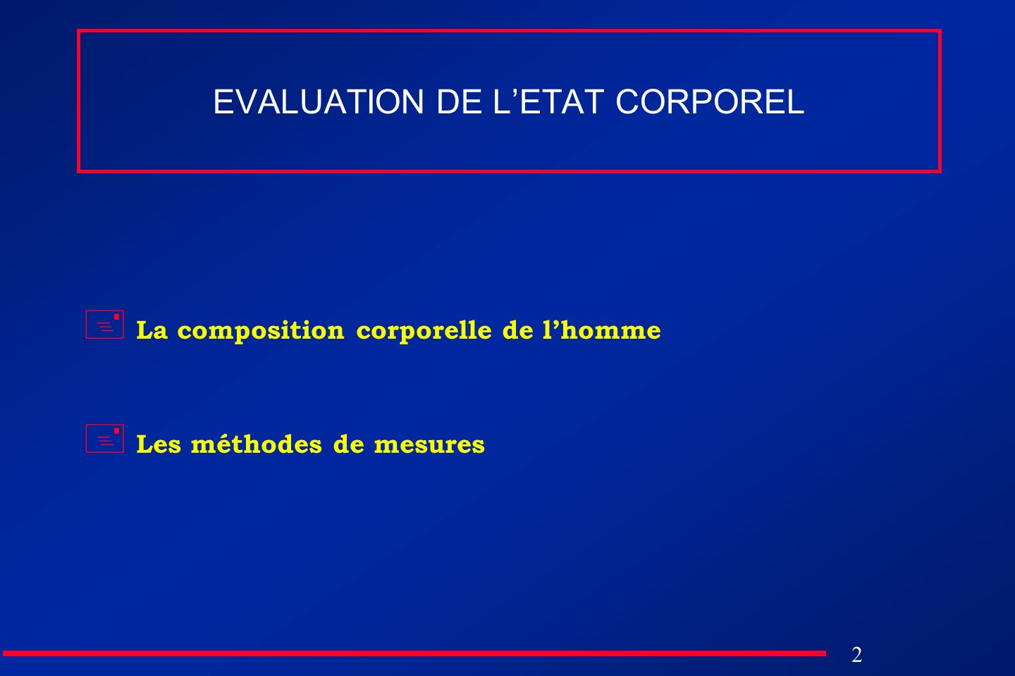 2 EVALUATION DE LETAT CORPOREL La composition corporelle de lhomme Les méthodes de mesures