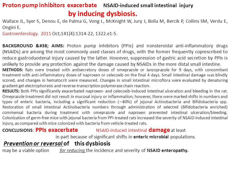 Proton pump inhibitors exacerbate NSAID-induced small intestinal injury by inducing dysbiosis. Wallace JL, Syer S, Denou E, de Palma G, Vong L, McKnig