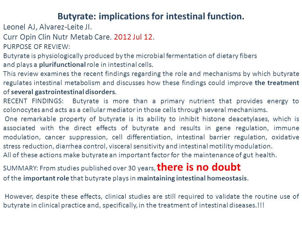 Butyrate: implications for intestinal function. Leonel AJ, Alvarez-Leite JI. Curr Opin Clin Nutr Metab Care. 2012 Jul 12. PURPOSE OF REVIEW: Butyrate