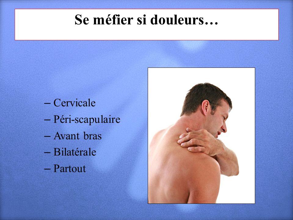 Se méfier si douleurs… – Cervicale – Péri-scapulaire – Avant bras – Bilatérale – Partout