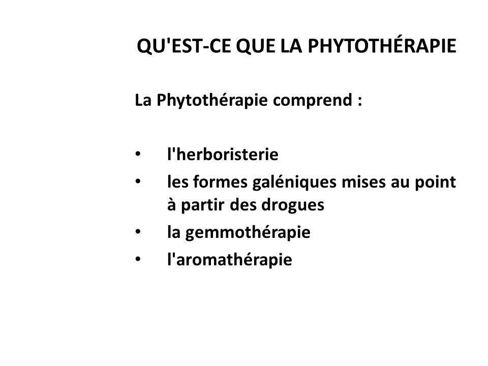 QU'EST-CE QUE LA PHYTOTHÉRAPIE La Phytothérapie comprend : l'herboristerie les formes galéniques mises au point à partir des drogues la gemmothérapie