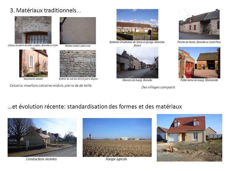 3. Matériaux traditionnels … Calcaire: moellons calcaires enduit, pierre de de taille Des villages compacts …et évolution récente: standardisation des