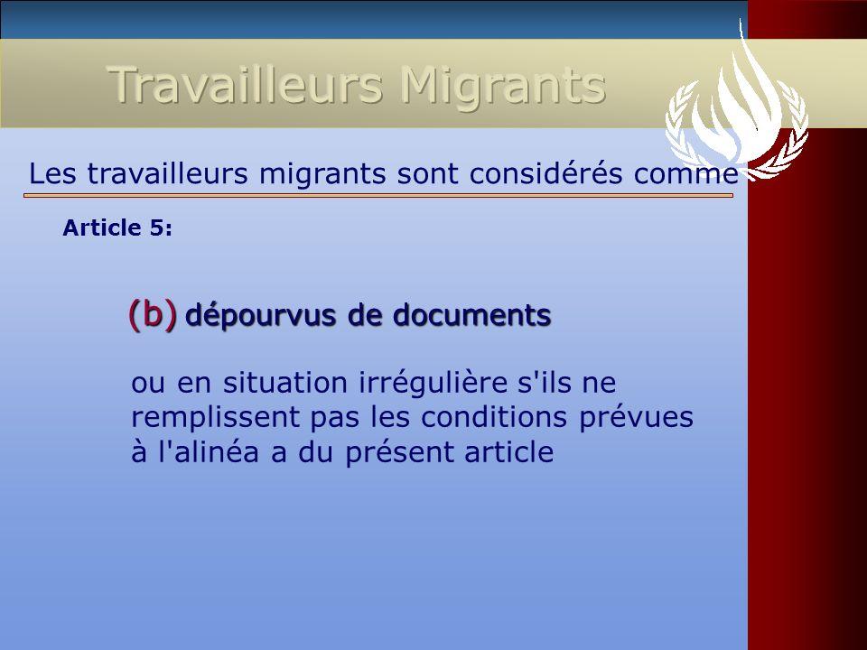 (b) dépourvus de documents ou en situation irrégulière s'ils ne remplissent pas les conditions prévues à l'alinéa a du présent article Les travailleur