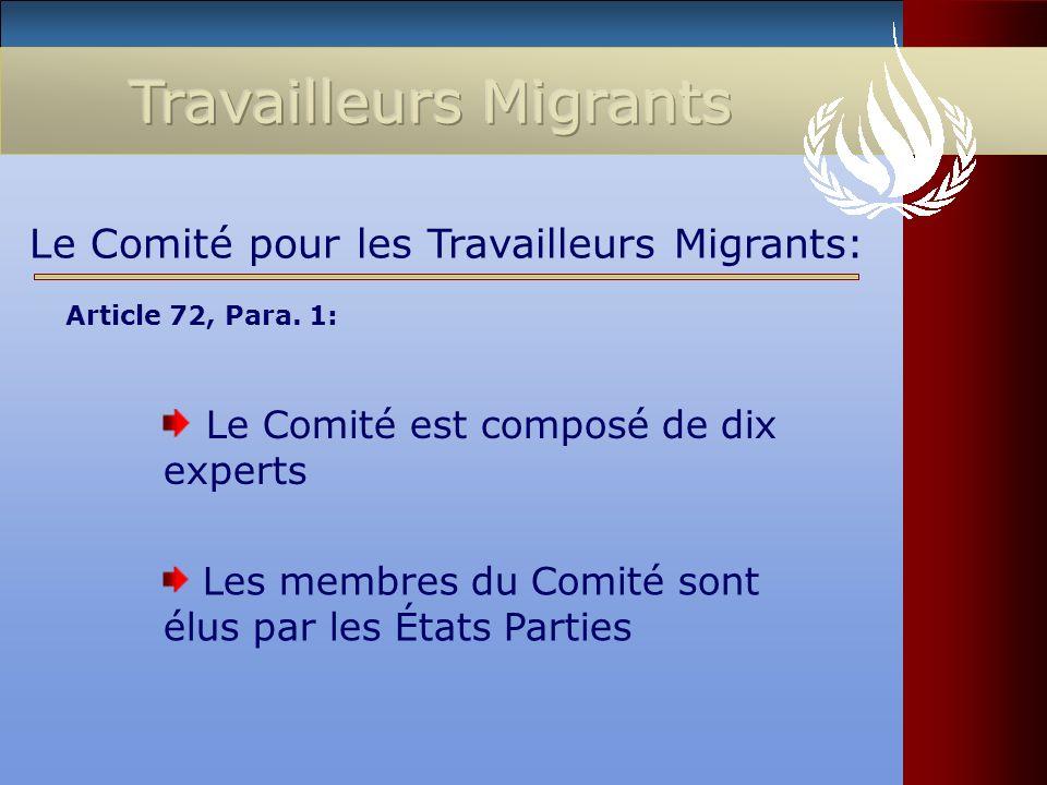 Le Comité est composé de dix experts Le Comité pour les Travailleurs Migrants: Les membres du Comité sont élus par les États Parties Article 72, Para.