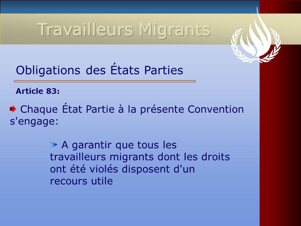 Chaque État Partie à la présente Convention s'engage: Obligations des États Parties A garantir que tous les travailleurs migrants dont les droits ont