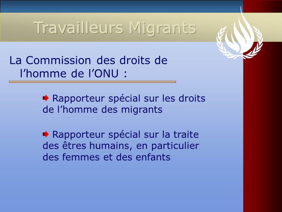 La Commission des droits de lhomme de lONU : Rapporteur spécial sur les droits de lhomme des migrants Rapporteur spécial sur la traite des êtres humai