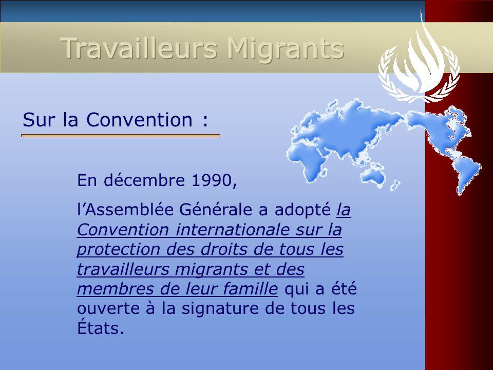 En décembre 1990, lAssemblée Générale a adopté la Convention internationale sur la protection des droits de tous les travailleurs migrants et des memb