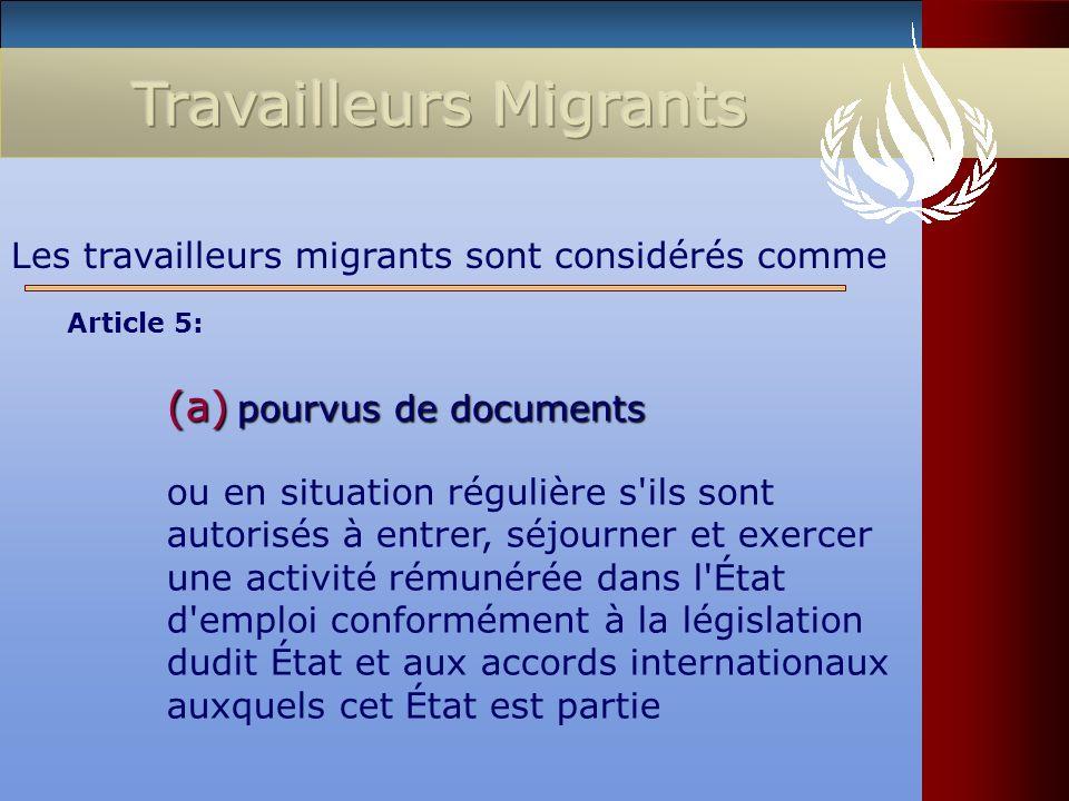 (a) pourvus de documents Les travailleurs migrants sont considérés comme ou en situation régulière s'ils sont autorisés à entrer, séjourner et exercer