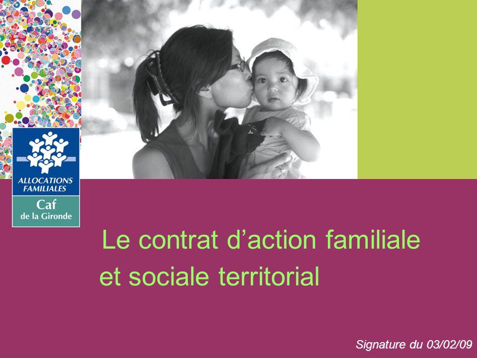 Le contrat daction familiale et sociale territorial Signature du 03/02/09