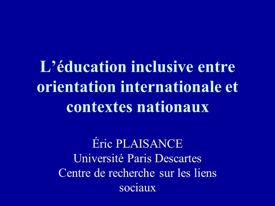 Léducation inclusive entre orientation internationale et contextes nationaux Éric PLAISANCE Université Paris Descartes Centre de recherche sur les lie