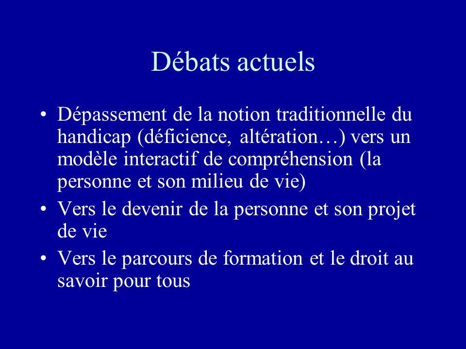 Débats actuels Dépassement de la notion traditionnelle du handicap (déficience, altération…) vers un modèle interactif de compréhension (la personne e