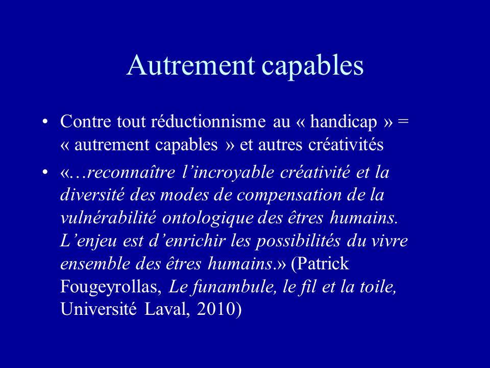 Autrement capables Contre tout réductionnisme au « handicap » = « autrement capables » et autres créativités «…reconnaître lincroyable créativité et l