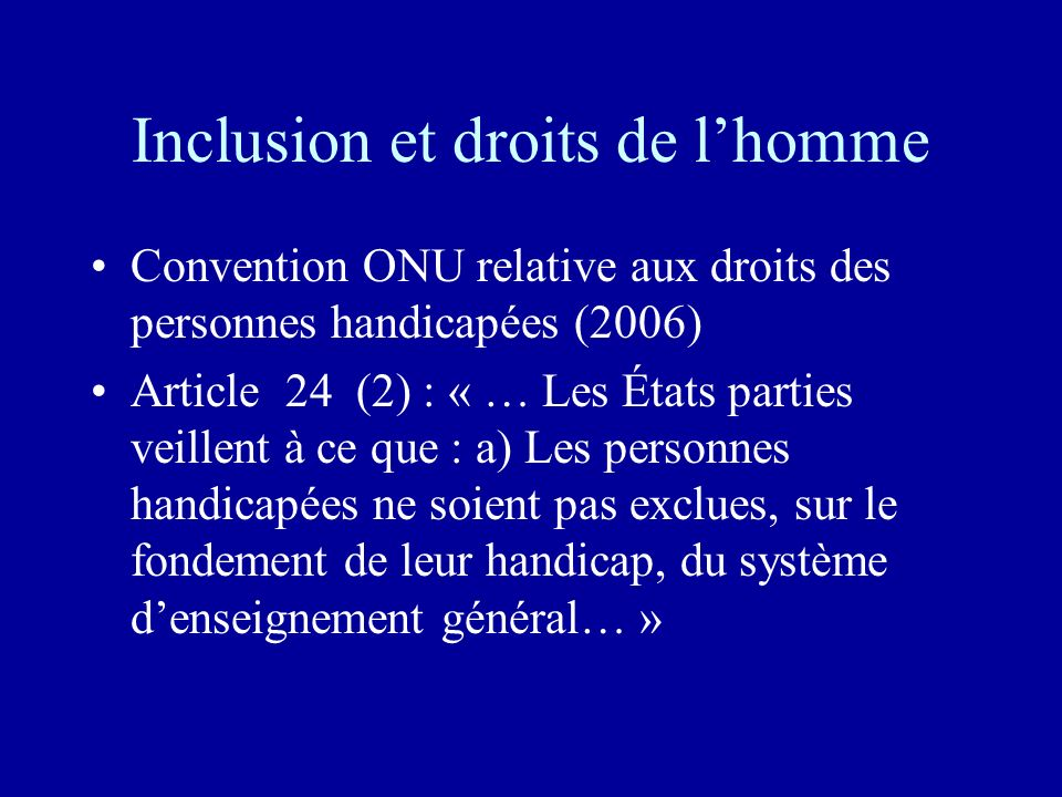 Inclusion et droits de lhomme Convention ONU relative aux droits des personnes handicapées (2006) Article 24 (2) : « … Les États parties veillent à ce