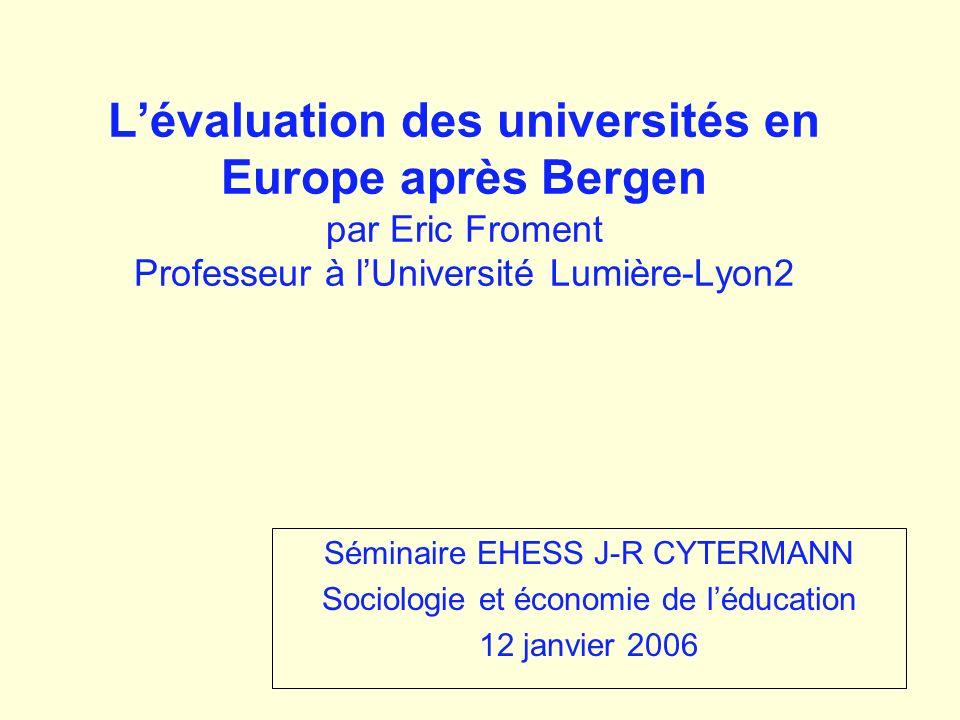 Lévaluation des universités en Europe après Bergen par Eric Froment Professeur à lUniversité Lumière-Lyon2 Séminaire EHESS J-R CYTERMANN Sociologie et