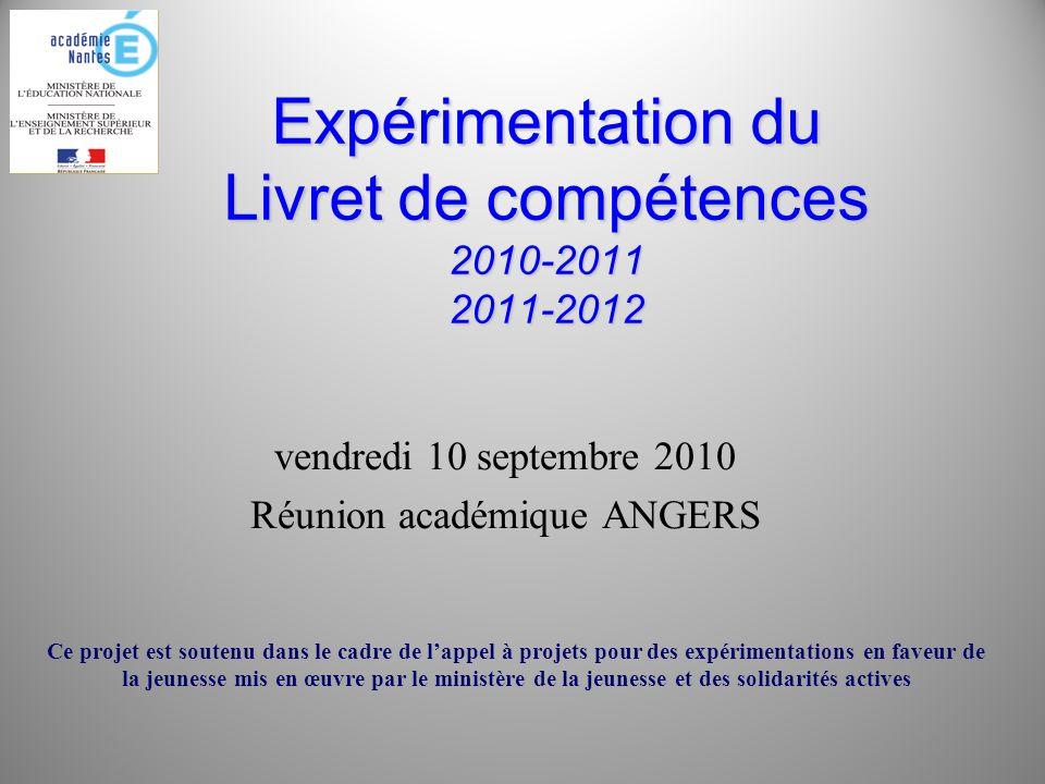 Expérimentation du Livret de compétences 2010-2011 2011-2012 vendredi 10 septembre 2010 Réunion académique ANGERS Ce projet est soutenu dans le cadre