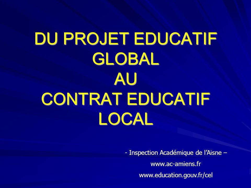 DU PROJET EDUCATIF GLOBAL AU CONTRAT EDUCATIF LOCAL - Inspection Académique de lAisne – www.ac-amiens.fr www.education.gouv.fr/cel