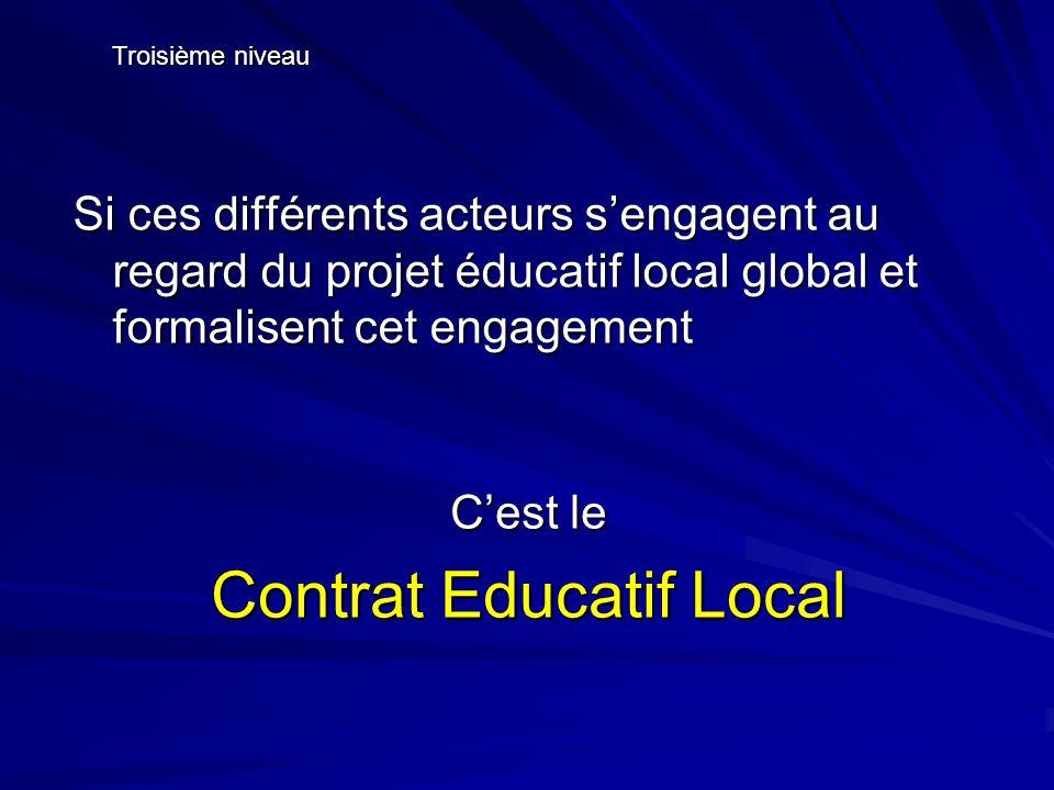 Si ces différents acteurs sengagent au regard du projet éducatif local global et formalisent cet engagement Troisième niveau Cest le Contrat Educatif
