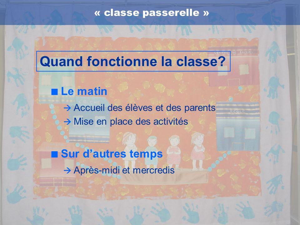 Accueil des élèves et des parents Mise en place des activités « classe passerelle » Quand fonctionne la classe? Le matin Sur dautres temps Après-midi
