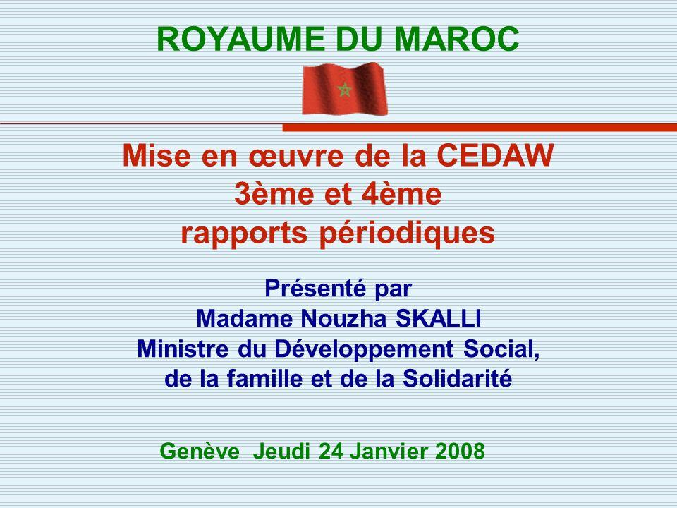 Présenté par Madame Nouzha SKALLI Ministre du Développement Social, de la famille et de la Solidarité Mise en œuvre de la CEDAW 3ème et 4ème rapports