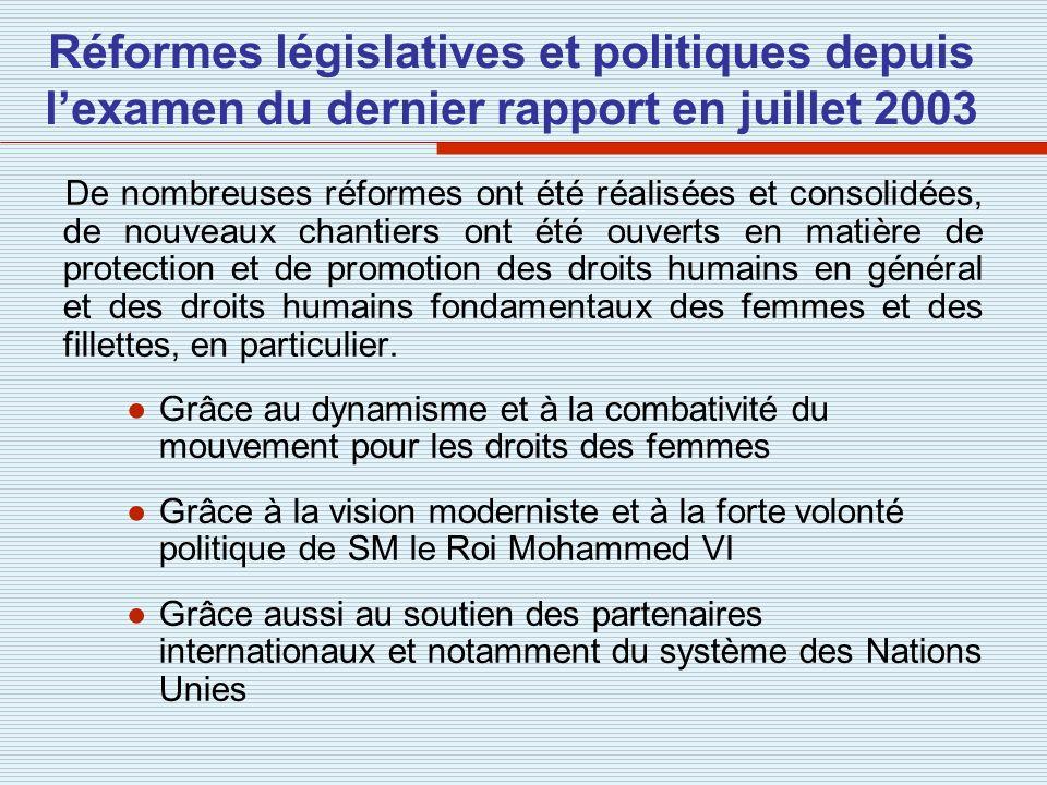 Réformes législatives et politiques depuis lexamen du dernier rapport en juillet 2003 De nombreuses réformes ont été réalisées et consolidées, de nouv