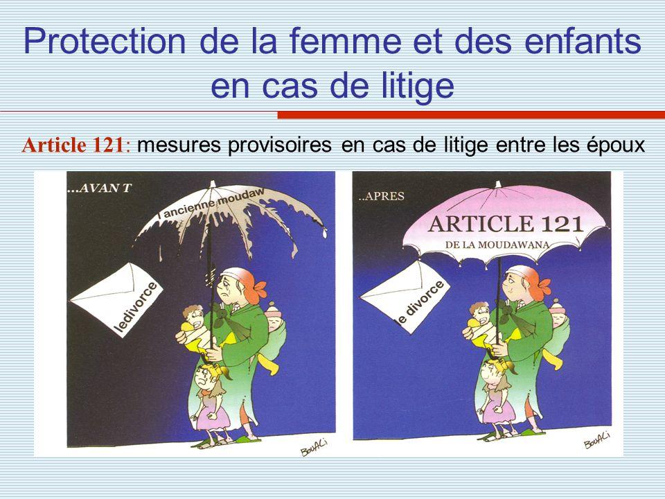 Protection de la femme et des enfants en cas de litige Article 121: mesures provisoires en cas de litige entre les époux