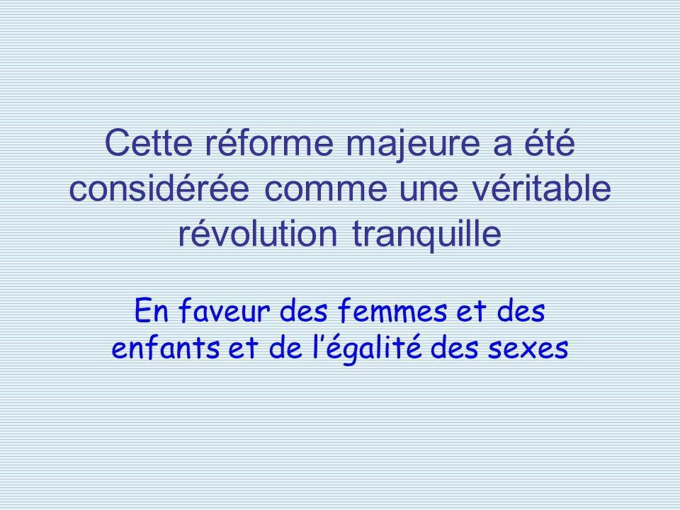 Cette réforme majeure a été considérée comme une véritable révolution tranquille En faveur des femmes et des enfants et de légalité des sexes