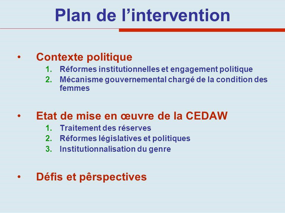 Contexte politique 1.Réformes institutionnelles et engagement politique 2.Mécanisme gouvernemental chargé de la condition des femmes Etat de mise en œ