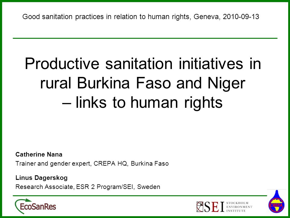 Productive sanitation initiatives in rural Burkina Faso and Niger – links to human rights Catherine Nana Trainer and gender expert, CREPA HQ, Burkina