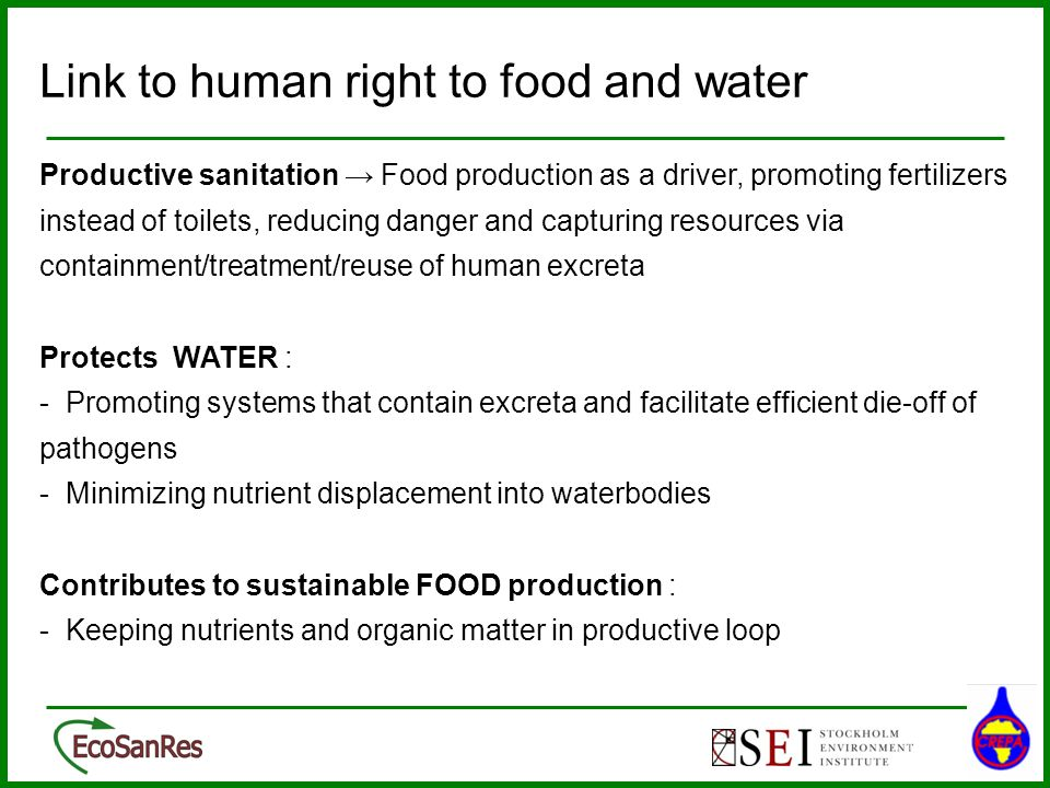 Link to human right to food and water Productive sanitation Food production as a driver, promoting fertilizers instead of toilets, reducing danger and