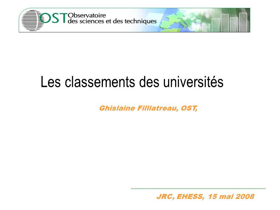 Les classements des universités Ghislaine Filliatreau, OST, JRC, EHESS, 15 mai 2008