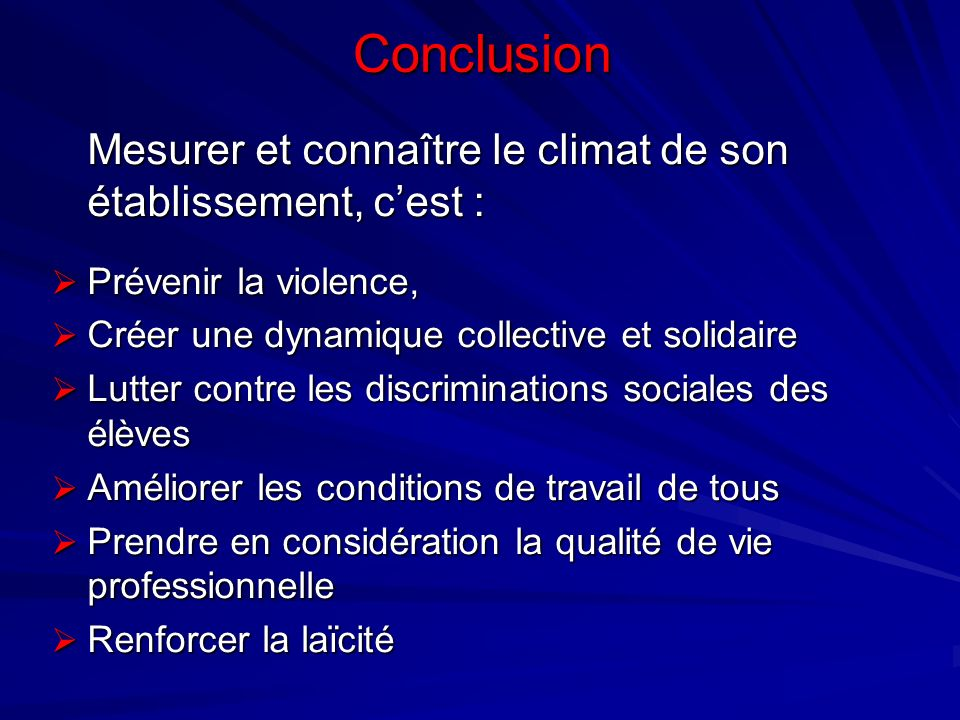 Conclusion Mesurer et connaître le climat de son établissement, cest : Prévenir la violence, Prévenir la violence, Créer une dynamique collective et s