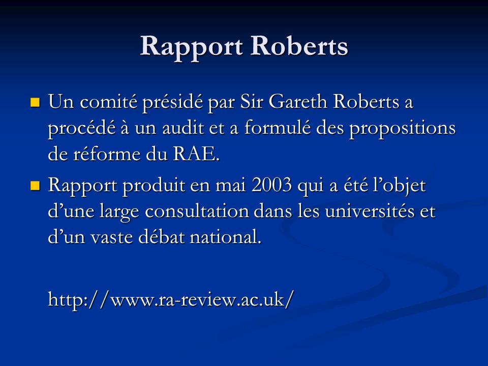 Rapport Roberts Un comité présidé par Sir Gareth Roberts a procédé à un audit et a formulé des propositions de réforme du RAE. Un comité présidé par S