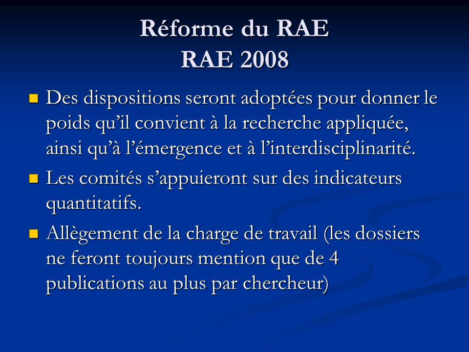 Réforme du RAE RAE 2008 Des dispositions seront adoptées pour donner le poids quil convient à la recherche appliquée, ainsi quà lémergence et à linter