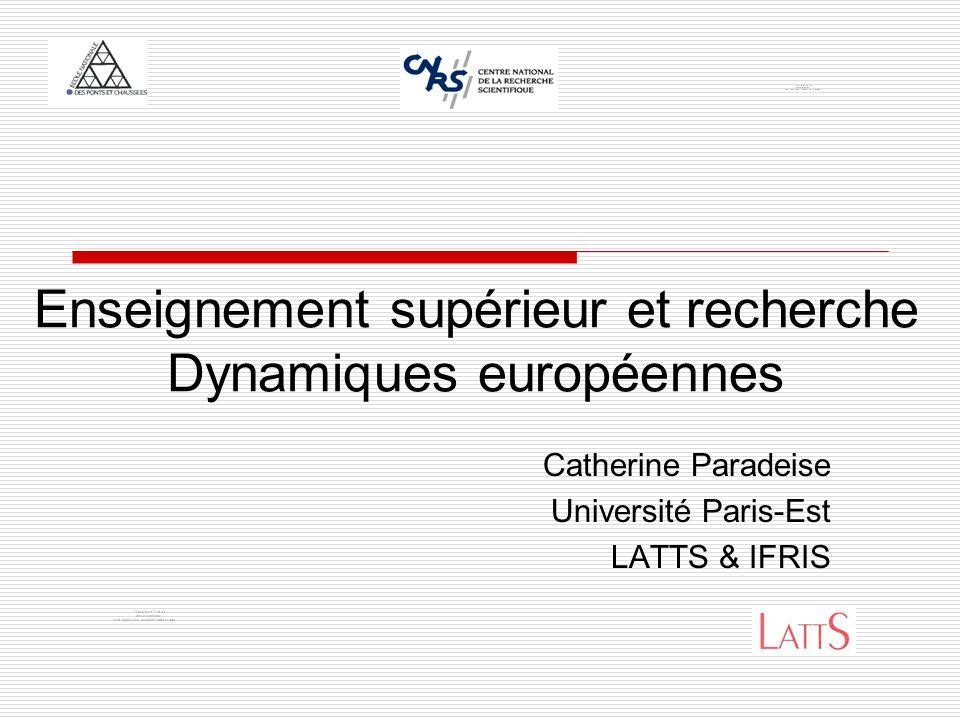 Enseignement supérieur et recherche Dynamiques européennes Catherine Paradeise Université Paris-Est LATTS & IFRIS