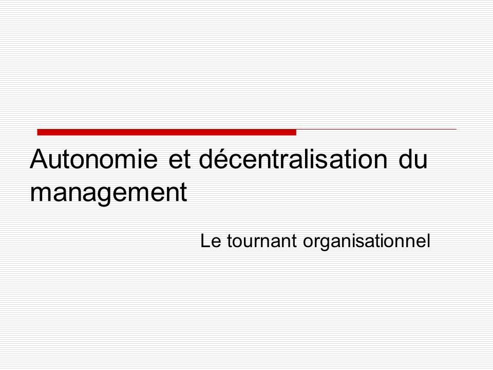 Autonomie et décentralisation du management Le tournant organisationnel