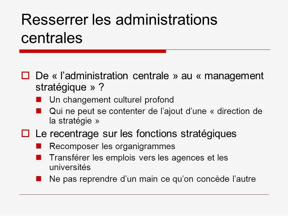 Resserrer les administrations centrales De « ladministration centrale » au « management stratégique » .