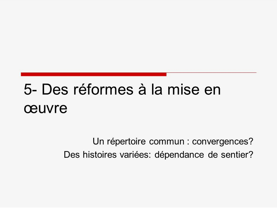 5- Des réformes à la mise en œuvre Un répertoire commun : convergences.