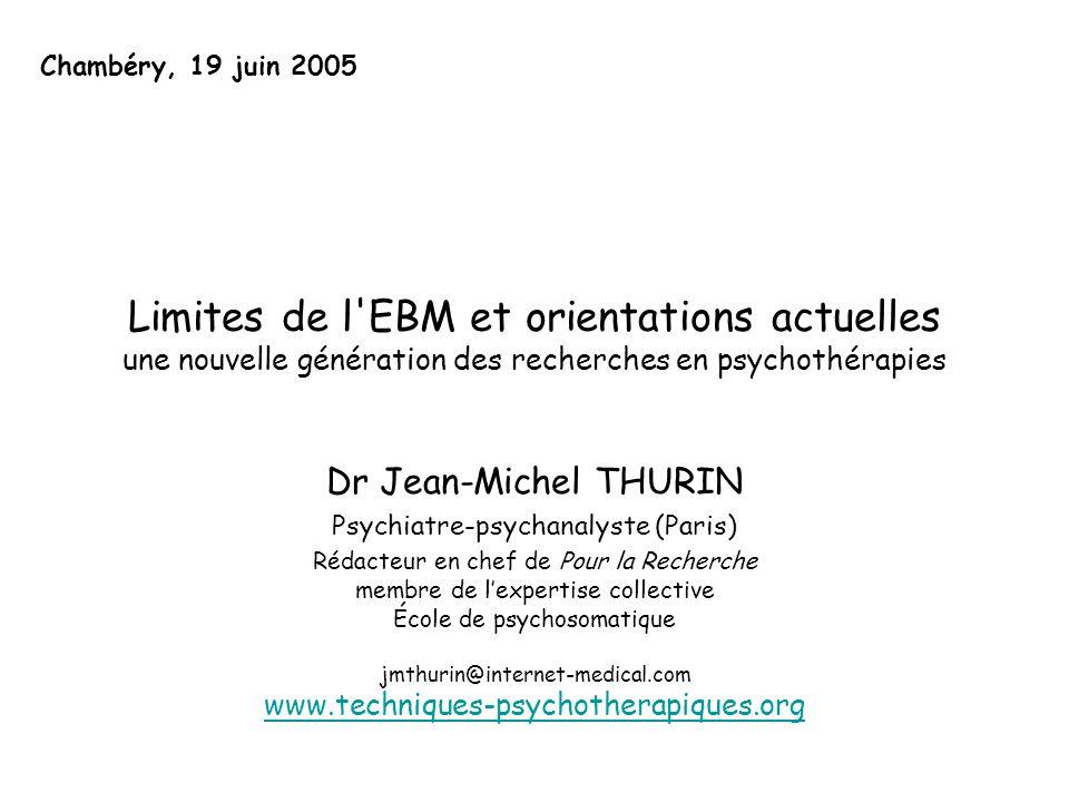 Limites de l'EBM et orientations actuelles une nouvelle génération des recherches en psychothérapies Dr Jean-Michel THURIN Psychiatre-psychanalyste (P