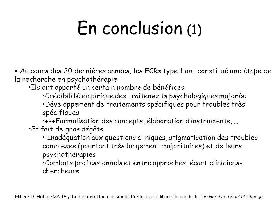 En conclusion (1) Au cours des 20 dernières années, les ECRs type 1 ont constitué une étape de la recherche en psychothérapie Ils ont apporté un certa