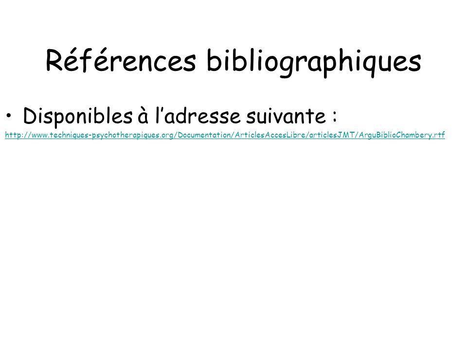 Références bibliographiques Disponibles à ladresse suivante : http://www.techniques-psychotherapiques.org/Documentation/ArticlesAccesLibre/articlesJMT