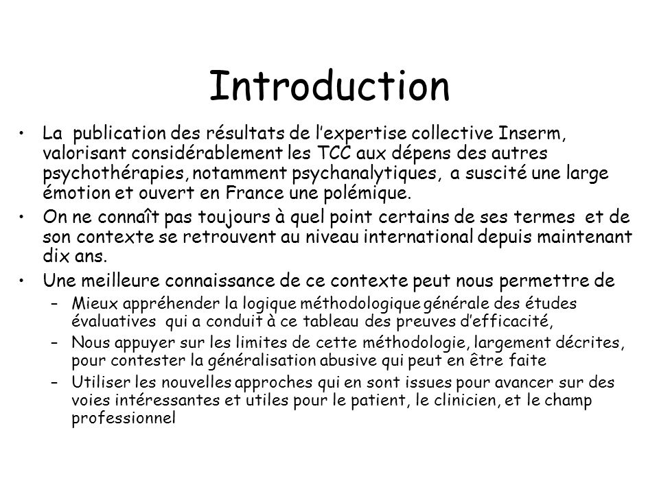 Introduction La publication des résultats de lexpertise collective Inserm, valorisant considérablement les TCC aux dépens des autres psychothérapies,