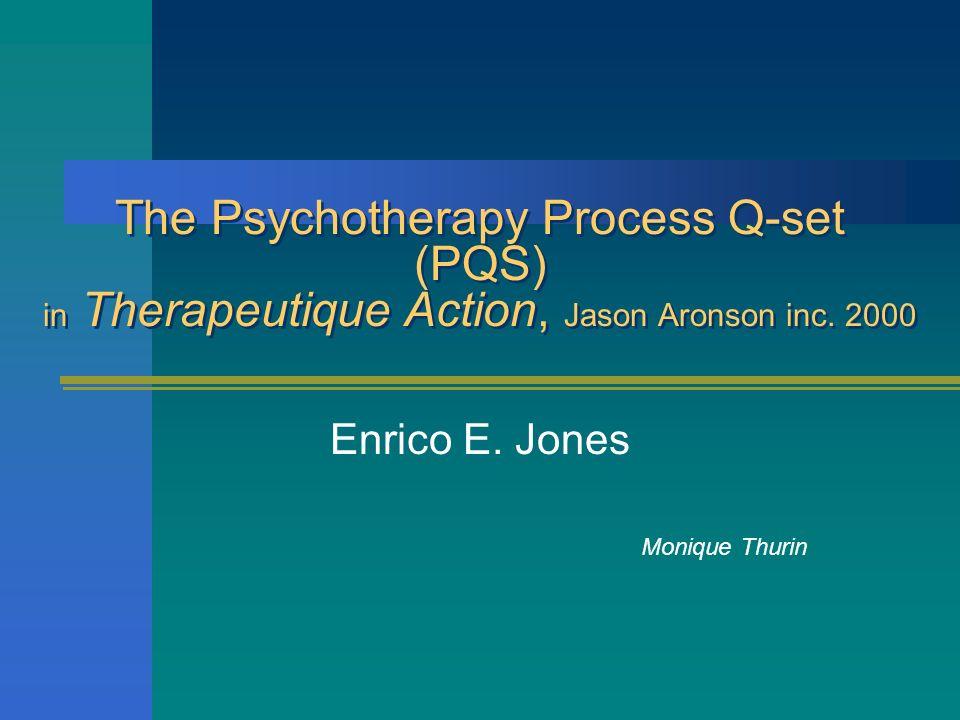 Le PQS : un instrument dévaluation Fournit un langage de base pour décrire et classer les processus de la thérapie Destiné à être en grande partie neutre, il est utilisable pour nimporte quelle thérapie Devrait permettre de représenter un éventail dinteractions thérapeutiques