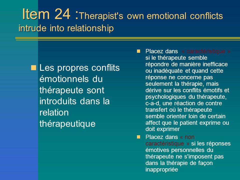Item 24 : Therapist's own emotional conflicts intrude into relationship Les propres conflits émotionnels du thérapeute sont introduits dans la relatio