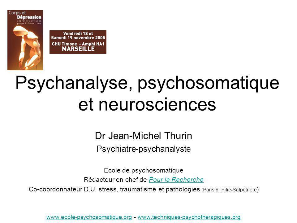 Psychanalyse, psychosomatique et neurosciences Dr Jean-Michel Thurin Psychiatre-psychanalyste Ecole de psychosomatique Rédacteur en chef de Pour la Re