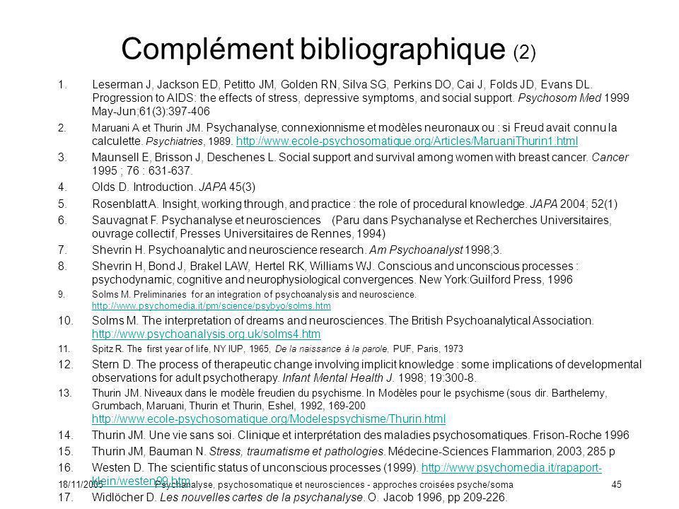 18/11/2005Psychanalyse, psychosomatique et neurosciences - approches croisées psyche/soma45 Complément bibliographique (2) 1.Leserman J, Jackson ED, P
