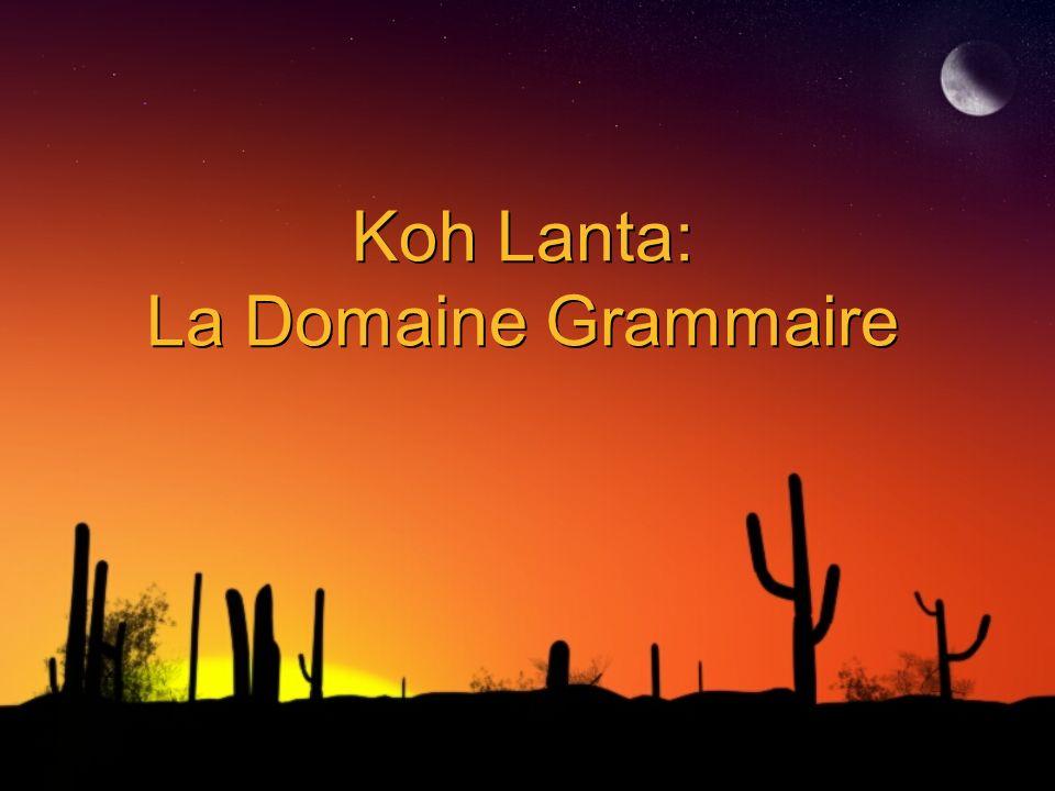 Koh Lanta: La Domaine Grammaire