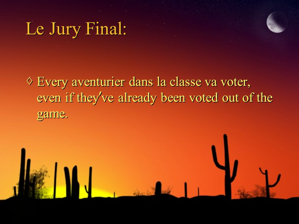 Le Jury Final: Every aventurier dans la classe va voter, even if they ve already been voted out of the game.