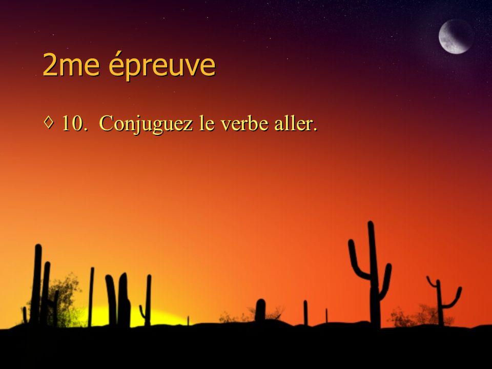 2me épreuve 10. Conjuguez le verbe aller.