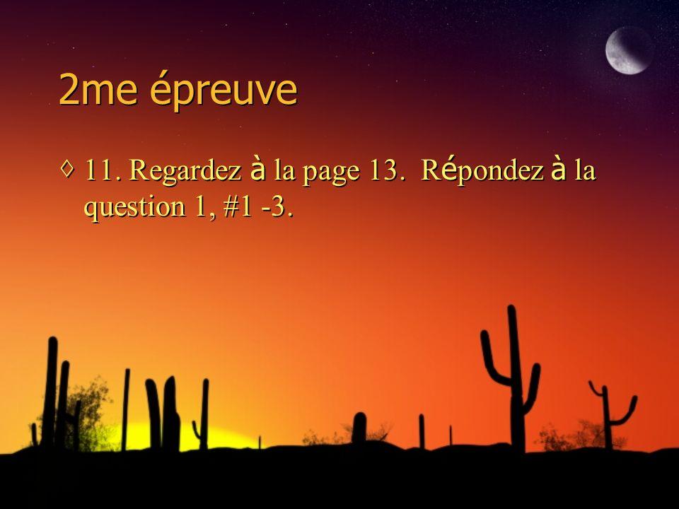 2me épreuve 11. Regardez à la page 13. R é pondez à la question 1, #1 -3.