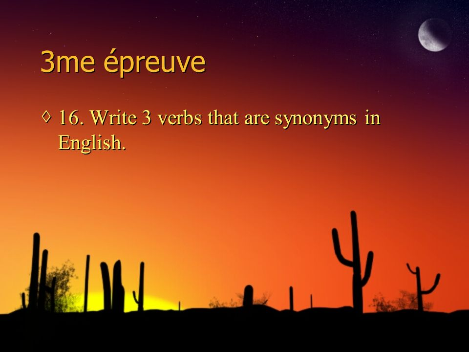3me épreuve 16. Write 3 verbs that are synonyms in English.